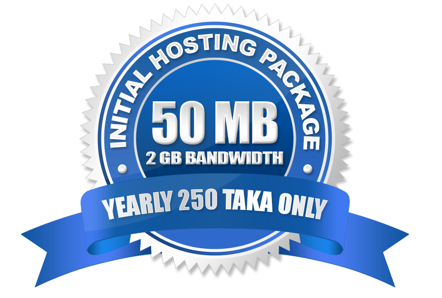 Initial Hosting Package(50 MB) Yearly 250 Taka Only.