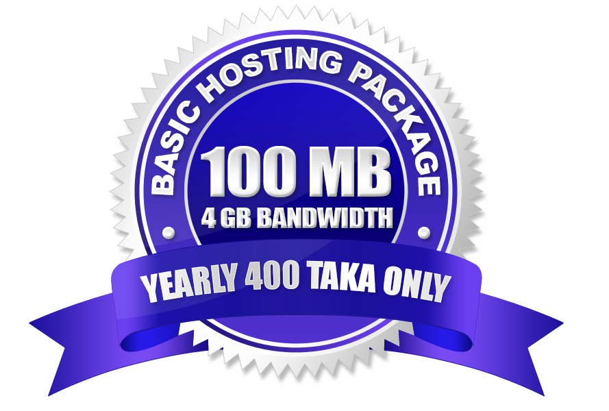 Basic Hosting Package(100 MB) Yearly 400 Taka Only.