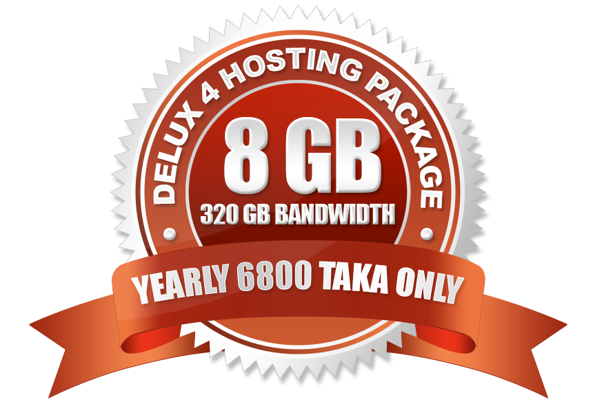 Delux 4 Hosting Package (8GB) Yearly 6800 Taka Only.